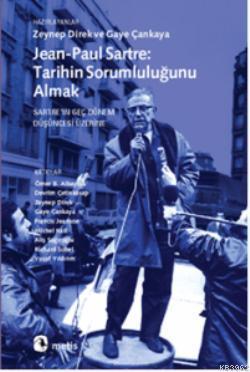 Jean-Paul Sartre: Tarihin Sorumluluğunu Almak; Sartreın Geç Dönem Düşüncesi Üzerine
