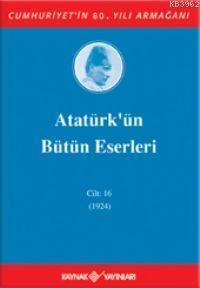 Atatürk'ün Bütün Eserleri (Cilt 16); (1924)