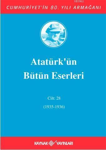 Atatürk'ün Bütün Eserleri (Cilt 28); (1935 - 1936)