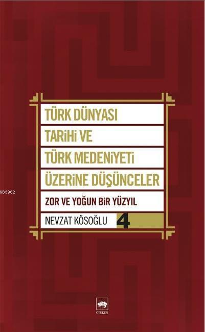 Türk Dünyası Tarihi ve Türk Medeniyeti Üzerine Düşünceler 4; Zor ve Yoğun Bir Yüzyıl