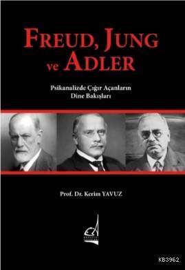 Freud, Jung ve Adler; Psikanalizde Çığır Açanların Dine Bakışları