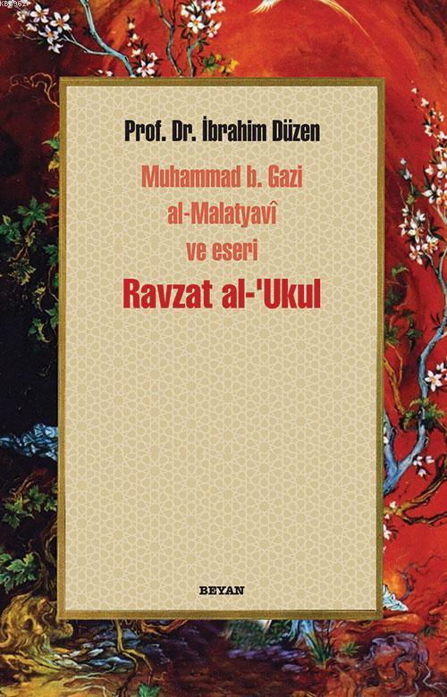 Ravzat al-'Ukul; Muhammed b. Gazi al-Malatyavî ve Eseri