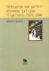 Türkiye'de Tek Partili Dönemde Çalışma İlişkileri: 1920-1946