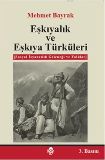 Eşkıyalık ve Eşkıya Türküleri; Sosyal İsyancılık Geleneği ve Folklor