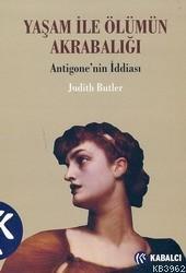 Yaşam İle Ölümün Akrabalığı; Antigone'nin İddiası