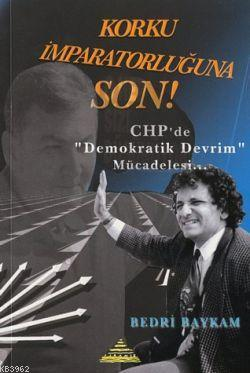 Korku İmparatorluğuna Son!; Chp'de ''Demokratik Devrim'' Mücadelesi