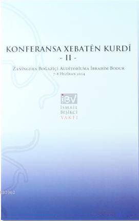 Konferansa Xebaten Kurdi 2 - Kürt Çalışmaları Konferannsı 2; Zaningeha Boğaziçi Auditoriuma İbrahim Bodur 7-8 Heziran 2014 - Boğaziçi Üniversitesi İbrahim Bodur