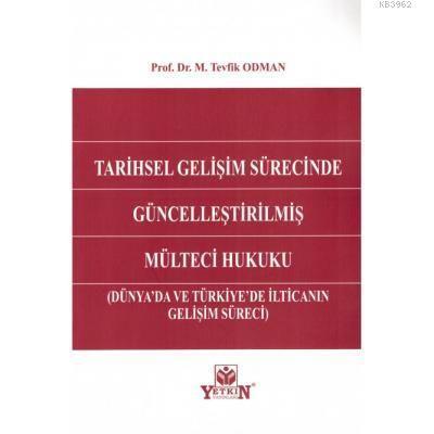 Tarihsel Gelişim Sürecinde Güncelleştirilmiş Mülteci Hukuku; Dünya'da ve Türkiye'de İlticanın Gelişim Süreci