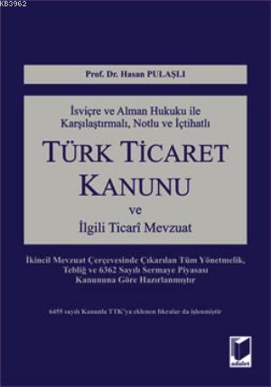Türk Ticaret Kanunu; İsviçre ve Alman Hukuku İle Karşılaştırmalı, Notlu ve İçtihatlı