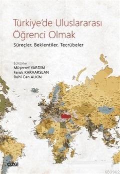 Türkiye'de Uluslararası Öğrenci Olmak; Süreçler, Beklentiler, Tecrübeler