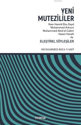 Yeni Mutezililer; Nasr Hamid Ebu Zeyd, Muhammed Arkoun, Muhammed Abid el-Cabiri, Hasan Hanefi ile Eleştirel Söyleşiler