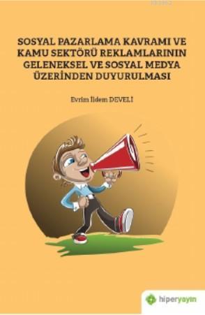Sosyal Pazarlama Kavramı ve Kamu Sektörü Reklamlarının Geleneksel ve Sosyal Medya; Üzerinden Duyurulması