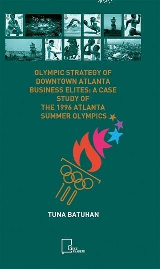 Olympic Strategy Of Downtown Atlanta Business Elites:; A Case Study Of The 1996 Atlanta Summer Olympics