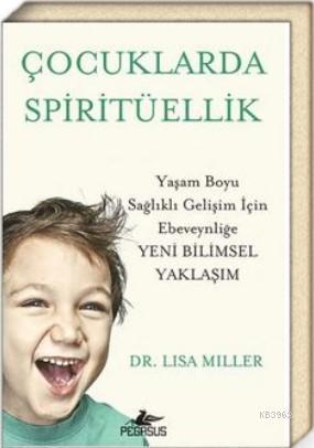 Çocuklarda Spiritüellik Yaşam Boyu Sağlıklı Gelişim İçin Ebeveynliğe Yeni Bilimsel Yaklaşım