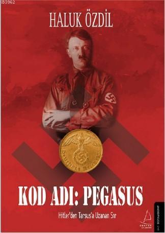Kod Adı: Pegasus; Hitler'den Tarsus'a Uzanan Sır