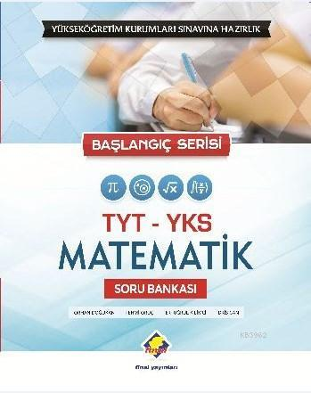 Final TYT YKS Matematik Soru Bankası; (Başlangıç Serisi)