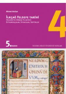 İlkçağ Felsefe Tarihi 4; Helenistik Dönem Felsefesi: Epikurosçular Stoacılar Septikler