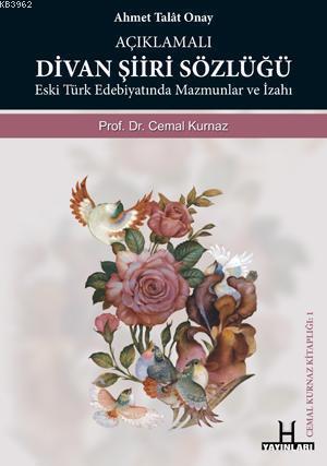Açıklamalı Divan Şiiri Sözlüğü; Eski Türk Edebiyatında Mazmunlar ve İzahı