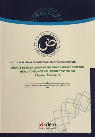 2. Uluslararası Arapça Öğretimini Geliştirme Sempozyumu; Türkiye'de Hazırlık Programlarında Arapça Öğretimi Mevcut Durum ve Geliştirme Yöntemleri (Toplantı B