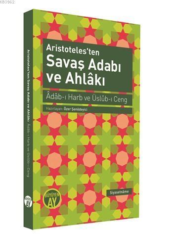Aristoteles'ten Savaş Adabı ve Ahlakı; Âdâb-ı Harb ve Üslûb-ı Ceng