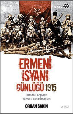 Ermeni İsyanı Günlüğü 1915; Osmanlı Arşivleri Yeminli Tanık İfadeleri