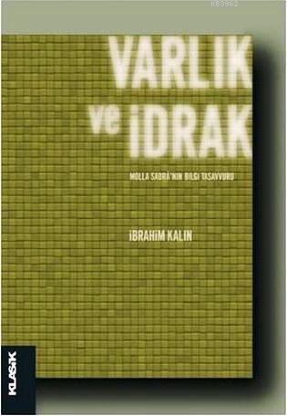Varlık ve İdrak - Molla Sadrâ'nın Bilgi Tasavvuru; İslâm Felsefesi 18