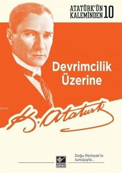 Devrimcilik Üzerine; Atatürk'ün Kaleminden - 10