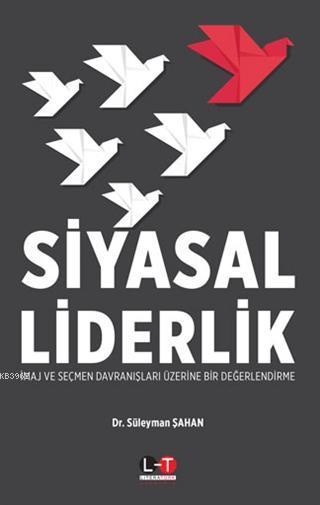 Siyasal Liderlik; İmaj ve Seçmen Davranışları Üzerine Bir Değerlendirme