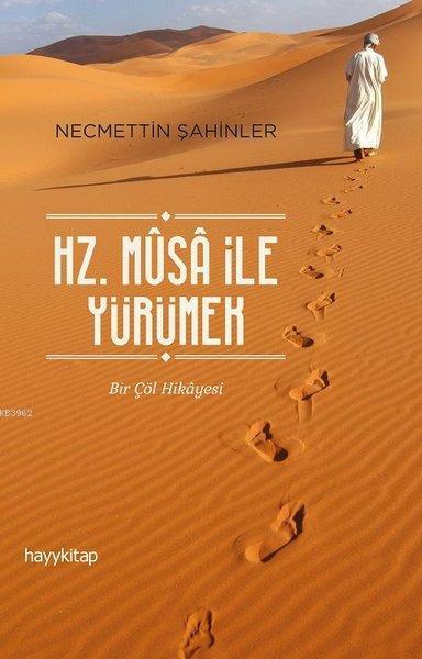 Hz. Musa İle Yürümek Bir Çöl Hikayesi