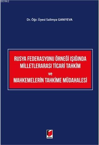 Rusya Federasyonu Örneği Işığında Milletlerarası Ticari Tahkim ve Mahkemelerin Tahkime Müdahalesi