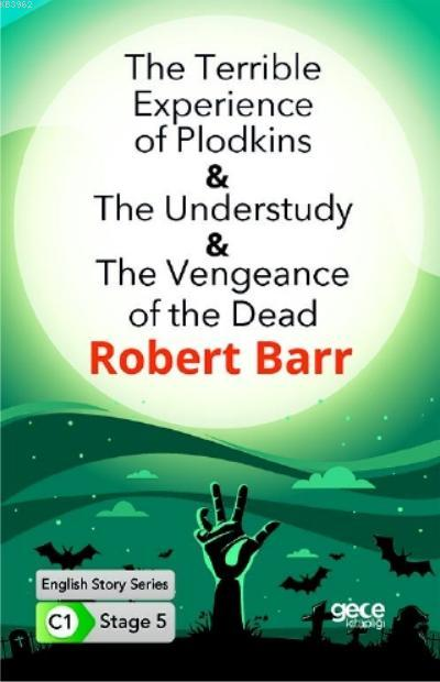 The Terrible Experience of Plodkins-The Understudy-The Vengeance of the Dead; İngilizce Hikayeler C1 Stage 5