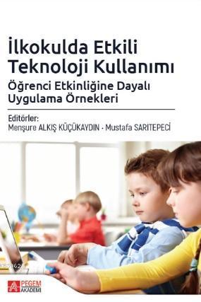 İlkokulda Etkili Teknoloji Kullanımı: Öğrenci Etkinliğine Dayalı Uygulama Örnekleri