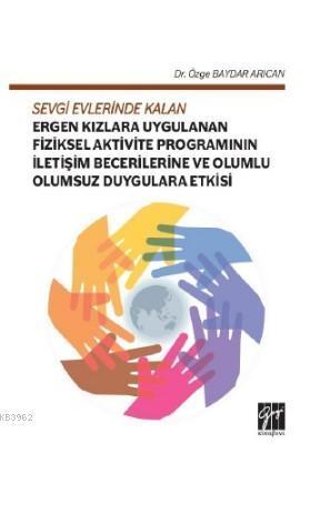 Sevgi Evlerinde Kalan Ergen Kızlara Uygulanan Fiziksel Aktivite; Programının İletişim Becerilerine ve Olumlu Olumsuz Duygulara Etkisi
