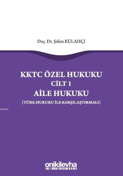 KKTC Özel Hukuku Cilt 1 Aile Hukuku (Türk Hukuku ile Karşılaştırmalı)