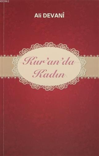 Kur'an'da Kadın; Kur'an'da Adı Geçen İyi ve Kötü Kadınların Kıssası