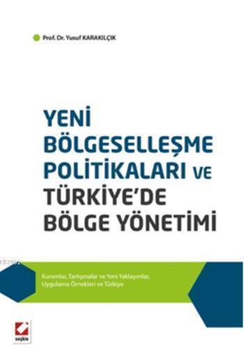 Yeni Bölgeselleşme Politikaları ve Türkiye'de Bölge Yönetimi; Kuramlar, Tartışmalar ve Yeni Yaklaşımlar, Uygulama Örnekleri ve Türkiye