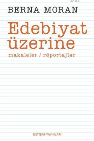 Edebiyat Üzerine; Makaleler, Röportajlar