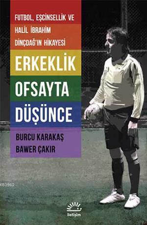 Erkeklik Ofsayta Düşünce; Futbol, Eşcinsellik ve Halil İbrahim Dinçdağın Hikayesi