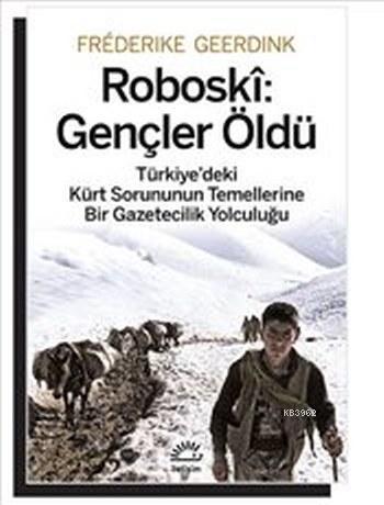 Roboski: Gençler Öldü; Türkiye'deki Kürt Sorununun Temellerine Bir Gazetecilik Yolculuğu