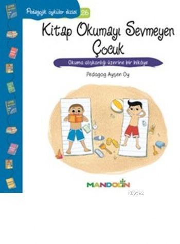 Kitap Okumayı Sevmeyen Çocuk; Pedagojik Öyküler Dizisi 26