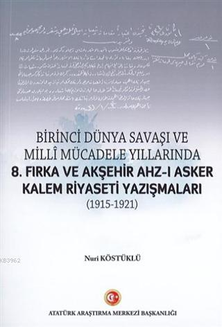 Birinci Dünya Savaşı ve Milli Mücadele Yıllarında; 8.Fırka ve Akşehir Ahz-ı Asker Kalem Riyaseti Yazışmaları (1915-1921)