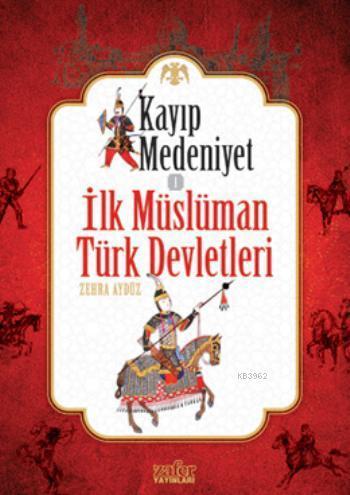 Kayıp Medeniyet - 1; İlk Müslüman Türk Devletleri