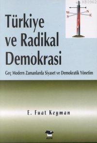 Türkiye ve Radikal Demokrasi; Geç Modern Zamanlarda Siyaset ve Demokratik Yönetim