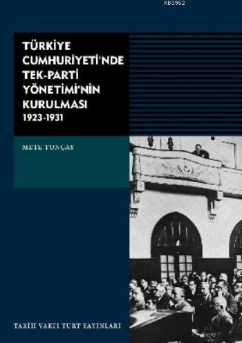 Türkiye Cumhuriyeti'nde Tek-parti Yönetimi'nin Kurulması (1923-1931)