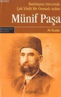 Münif Paşa Batılılaşma Sürecinde Çok Yönlü Bir Osmanlı Aydını