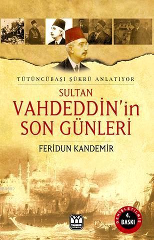 Sultan Vahdeddin'in Son Günleri; Tütüncübaşı Şükrü Anlatıyor