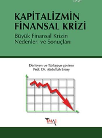 Kapitalizmin Finansal Krizi; Büyük Finansal Krizin Nedenleri ve Sonuçları