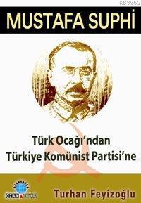 Mustafa Suphi; Türk Ocağı´ndan Türkiye Komünist Partisi´ne