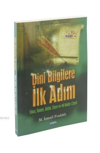 Dini Bilgilere İlk Adım; İtikat İbadet Ahlak Siyer ve 40 Hadisi Şerif