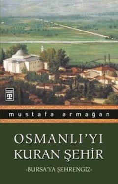 Osmanlı'yı Kuran Şehir - Bursa'ya Şehrengiz